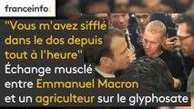 """Echange musclé entre Emmanuel Macron et un agriculteur sur le glyphosate : """"Vous m'avez sifflé dans le dos depuis tout à l'heure"""""""