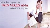 Alex Sirvent - TRES VECES ANA - Toda la música original