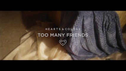 Hearts & Colors - Too Many Friends