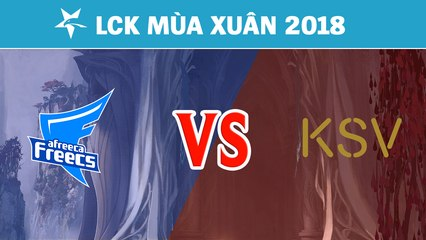 Highlights: AFS vs KSV | Afreeca Freecs vs KSV eSports | LCK Mùa Xuân 2018