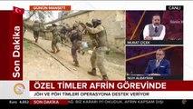 #SONDAKİKA JÖH ve PÖH timleri Afrin'de terör temizliğine başladı