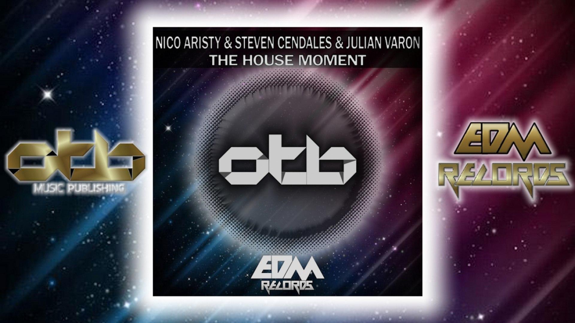 Nico Aristy, Steven Cendales, Julian Varon - The House Moment - [EDM 2018]
