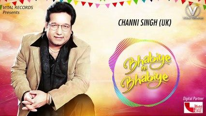Bhabiye Ni Bhabiye Channi Singh Vital Records Latest Punjabi Songs 2018