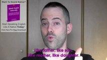 Speak Like Me - 6 - Like Father, Like Son - Sound Like A Native English Speaker with Drew Badger