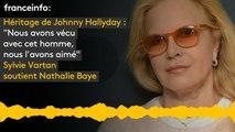 """Héritage de Johnny Hallyday : """"Nous avons vécu avec cet homme,  nous l'avons aimé"""" Sylvie Vartan soutient Nathalie Baye"""