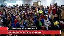 Meral Akşener: Sayın Erdoğan'a seslenmek istiyorum; arkadaş azcık sus
