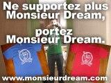 Ne supportez plus Monsieur Dream, portez Monsieur Dream.