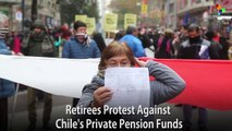 Retirees Protest Against Chile's Private Pension Funds