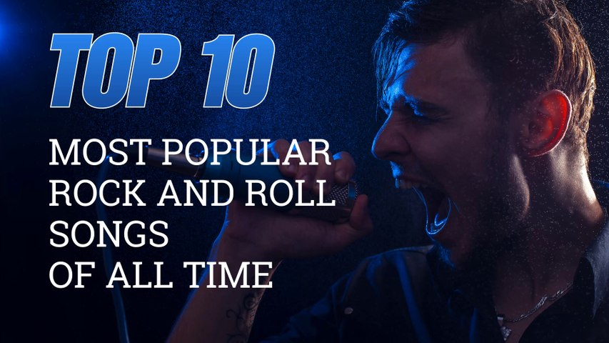 Top 10 Rock and Roll Songs of all Time