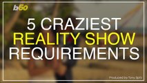 Top 5 Craziest Reality TV Show Requirements