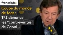 """Coupe du monde de foot : TF1 dénonce les """"contrevérités"""" de Canal +"""
