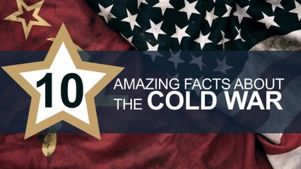 Ten Amazing Facts about the Cold War