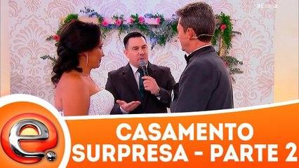Casamento Surpresa - 11.03.18 - Parte 2