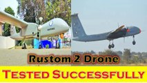 Rustom 2 Drone -DRDO successfully carries out test flight Rustom 2 Drone