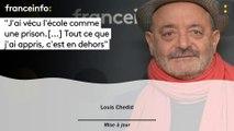 """Louis Chedid :""""J'ai vécu l'école comme une prison.[...] Tout ce que  j'ai appris, c'est en dehors"""""""