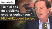 """""""Je n'ai pas de problème avec les agriculteurs en tant que tels, mais il y a des gens entre nous qui ont intérêt à faire de moi leur meilleur ennemi"""" - Michel-Edouard Leclerc"""