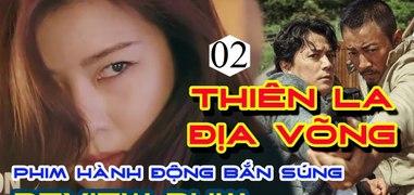 Xem Phim THIEN LA DIA VONG FULL Phan 2 END Tap Cuoi Thuyet M