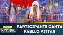Participante canta Pabllo Vittar
