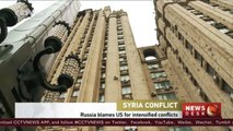 Syria Conflict: Russia blames US for intensified conflicts