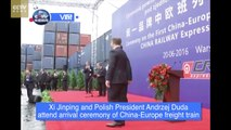 Xi Jinping and Polish President Andrzej Duda attend arrival ceremony of China-Europe freight train