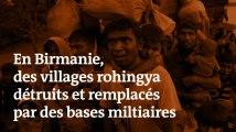 En Birmanie, des villages rohingya détruits et remplacés par des bases militaires