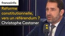 """Réforme constitutionnelle, vers un référendum ? """"Si chaque fois qu'on avait peur de quelque chose on devait ne rien faire, je serais resté dans la majorité précédente"""" affirme Christophe Castaner"""