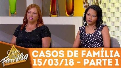 Casos de Família - 15.03.18 - Parte 1