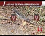 Cops open fire at kidnappers in Bengaluru - NEWS9