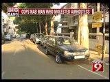 Cops nab man who molested airhostess - NEWS9