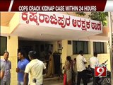KR Puram, cops crack kidnap case within 24 hours - NEWS9