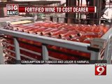 Fortified wine to cost dearer - News9