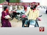 Bengaluru, miscreants follow a woman till her home- NEWS9