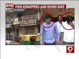 Rajjainagar, 4 kidnappers land behind bars- NEWS9