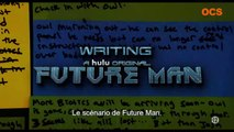 FEATURETTE FUTUR MAN  S1 WRITING FUTUR MAN