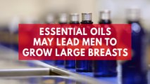 Essential oils may lead men to grow large breasts, study suggests