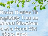 The Broke Diaries The Completely True and Hilarious Misadventures of a Good Girl Gone e5a73325