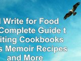 Will Write for Food The Complete Guide to Writing Cookbooks Blogs Memoir Recipes and More 9c411c6f