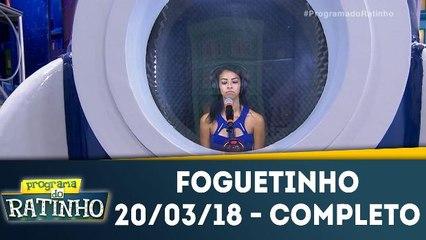 Foguetinho - 20.03.18 - Completo