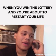 When You win the lottery and your about to start your life over!