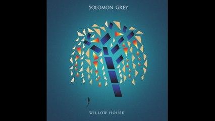 Solomon Grey - Willow House