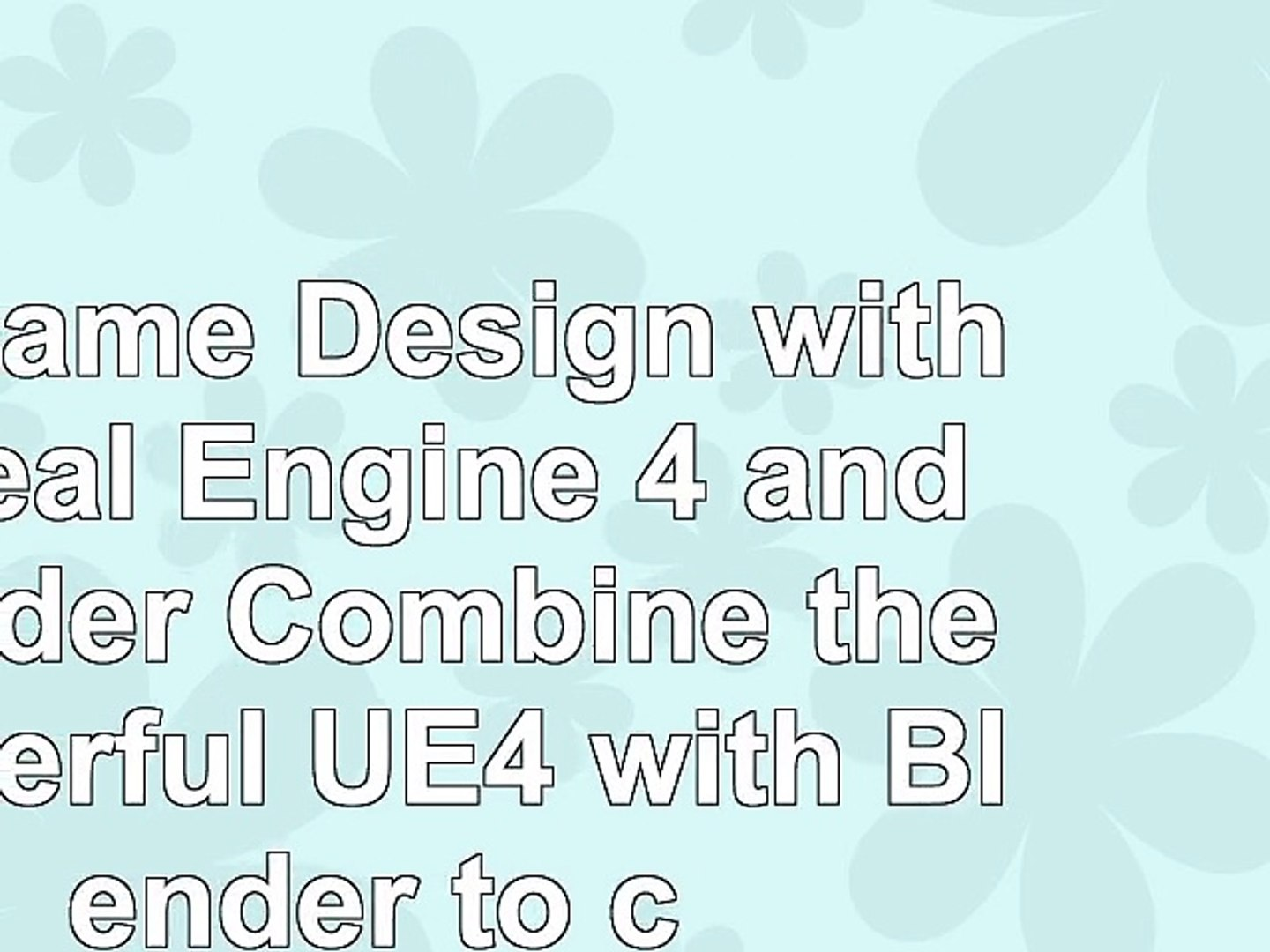 3D Game Design with Unreal Engine 4 and Blender Combine the powerful UE4 with Blender to 63aef246