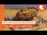 Ovo de Páscoa recheado com bolo de cenoura — Receitas TudoGostoso