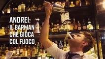 Andrei: il barman che gioca col fuoco