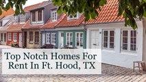 Top Notch Rental Homes In Ft. Hood, TX