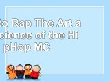 How to Rap The Art and Science of the HipHop MC b4ba37d7