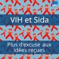 VIDÉO - VIH et Sida, plus d'excuses aux idées reçues