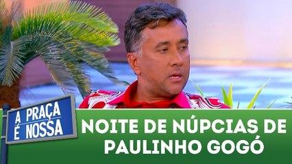 Noite de núpcias de Paulinho Gogó
