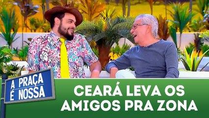 Ceará leva os amigos pra zona