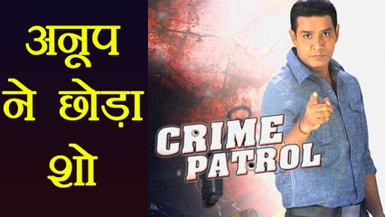 Crime Patrol: Anup Soni Quits The Show