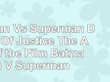 Batman Vs Superman Dawn Of Justice The Art of the Film Batman V Superman e96b3530